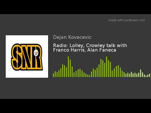 Radio: Lolley, Crowley talk with Franco Harris, Alan Faneca