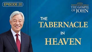 CTN - Episode 20:  The Tabernacle in Heaven | The Lectures on the Gospel of John