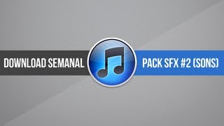 Download: Pack SFX #2 (sons) // Grátis!