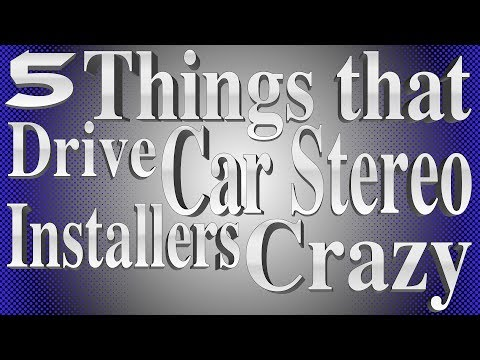5 things that drive car stereo installers crazy