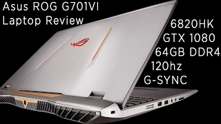 Asus ROG G701VI Laptop Review (120hz, GSYNC, GTX 1080)