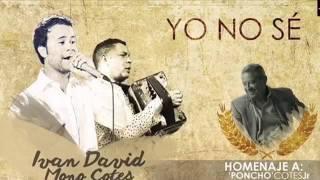Yo no sé Homenaje a poncho Cotes Jr Ivan David y El Mono Cotes