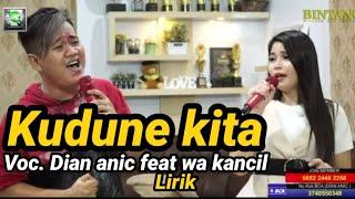 Download lagu KUDUNE KITA-DIAN ANIC FEAT WA KANCIL (LIRIK