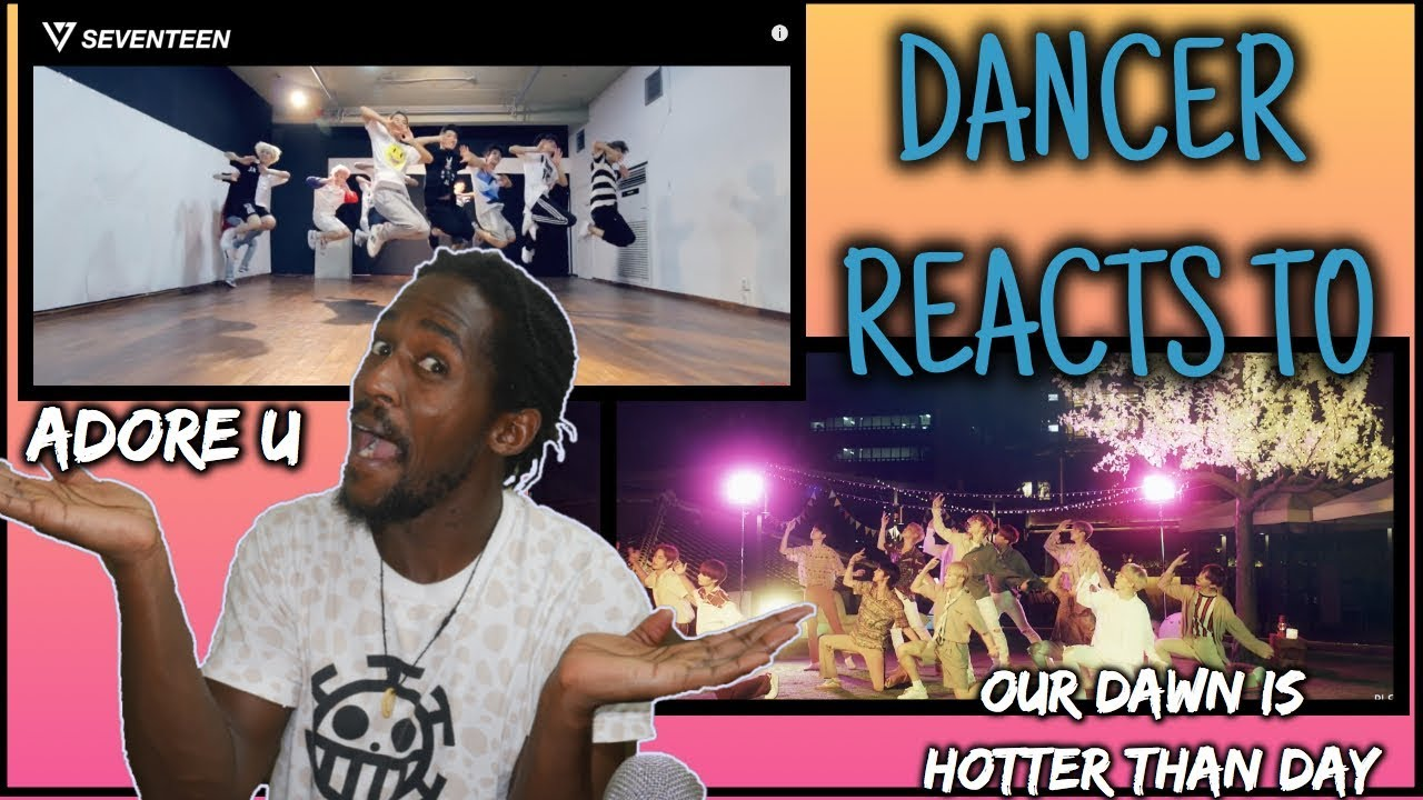 DANCER REACTS Dance Practice SEVENTEEN(세븐틴) - '아낀다(Adore U )   Our Dawn Is  Hotter Than Day REACTION