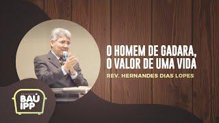 O Homem de Gadara, o Valor de uma Vida | Baú IPP | Rev. Hernandes Dias Lopes | IPP TV