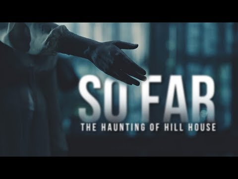 The Haunting Of Hill House ][ So Far