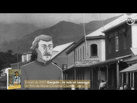 Gauguin : l'arrivée à Tahiti extrait du documentaire «  Gauguin  Je suis un sauvage »