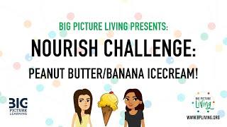 Big Picture Living Skunkworks Students | Peanut Butter Banana Icecream | Nourish Challenge