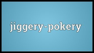 Jiggery-pokery Meaning