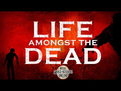Life Amongst The Dead  | Hauntings, Ghosts, Paranormal & Supernatural