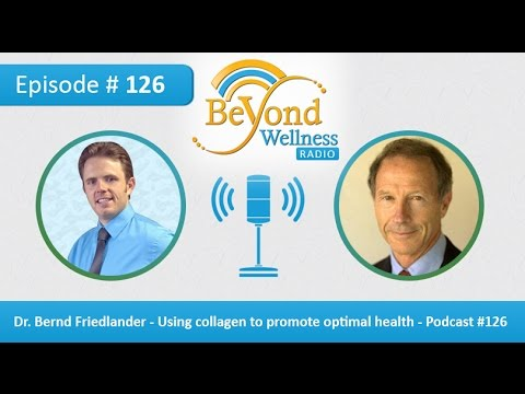 Dr. Bernd Friedlander - Using collagen to promote optimal health - Podcast #126