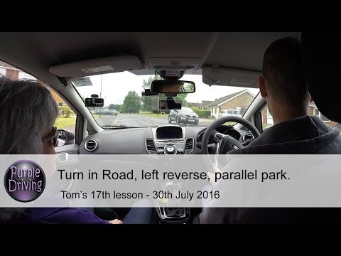 Turn in road, left reverse & parallel park. Tom's 17th driving lesson.