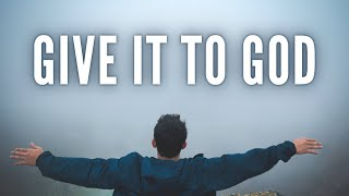 Give it to God - Sтop Worrying & Start Trusting | Christian Motivation & Inspiration
