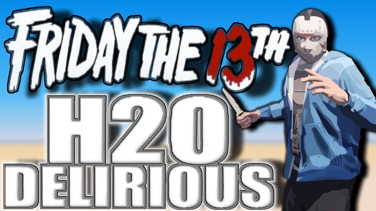 H20 DELIRIOUS Friday the 13th (Fan Made) - YouTube H20 Delirious