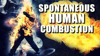 Spontaneous HUMAN COMBUSTION - FACT or FICTION?