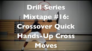 Drill Series Mixtape #16: Crossover-Quick Hands-Up Cross Moves | Dre Baldwin