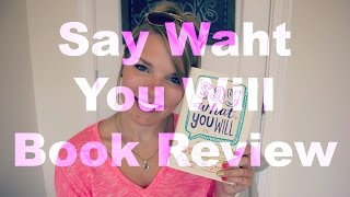 Say What You Will - Book Review & Discussion