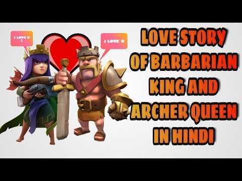 LOVE STORY OF BARBARIAN KING AND ARCHER QUEEN || CLASH OF CLANS || 2018