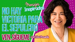 MENSAJES INSPIRADOS con WALTER POSADA / HERMANA REYNA I. ABURTO  / NO HAY VICTORIA PARA EL SEPULCRO