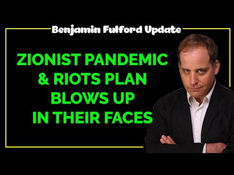 Benjamin Fulford Update — ZIONIST PANDEMIC AND RIOTS PLAN BLOWS UP IN THEIR FACES