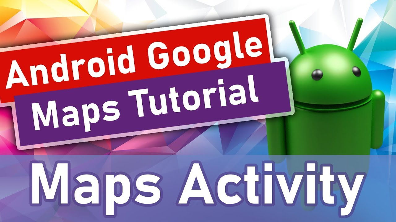 #1 Android Google Maps Tutorial - Maps Activity
