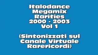 Italodance Megamix rarities Vol 1 (2000 - 2003) Sintonizzati anche tu sul Canale Rare Ricordi!!!