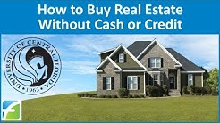 How to Buy Real Estate without Cash or Credit