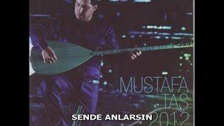 MUSTAFA TAŞ - SENDE ANLARSIN Resimi