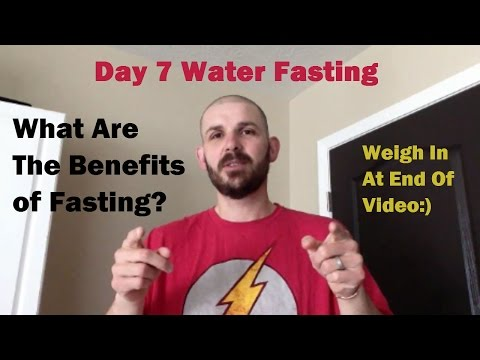 What are the benefits of fasting? Day 7 Water Fast