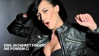 Ewa Jach & Wet Fingers - Nie powiem Ci