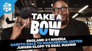 England 2-1 Nigeria, Gareth Bale to Manchester United, Jurgen Klopp to Real Madrid - Take a Bow