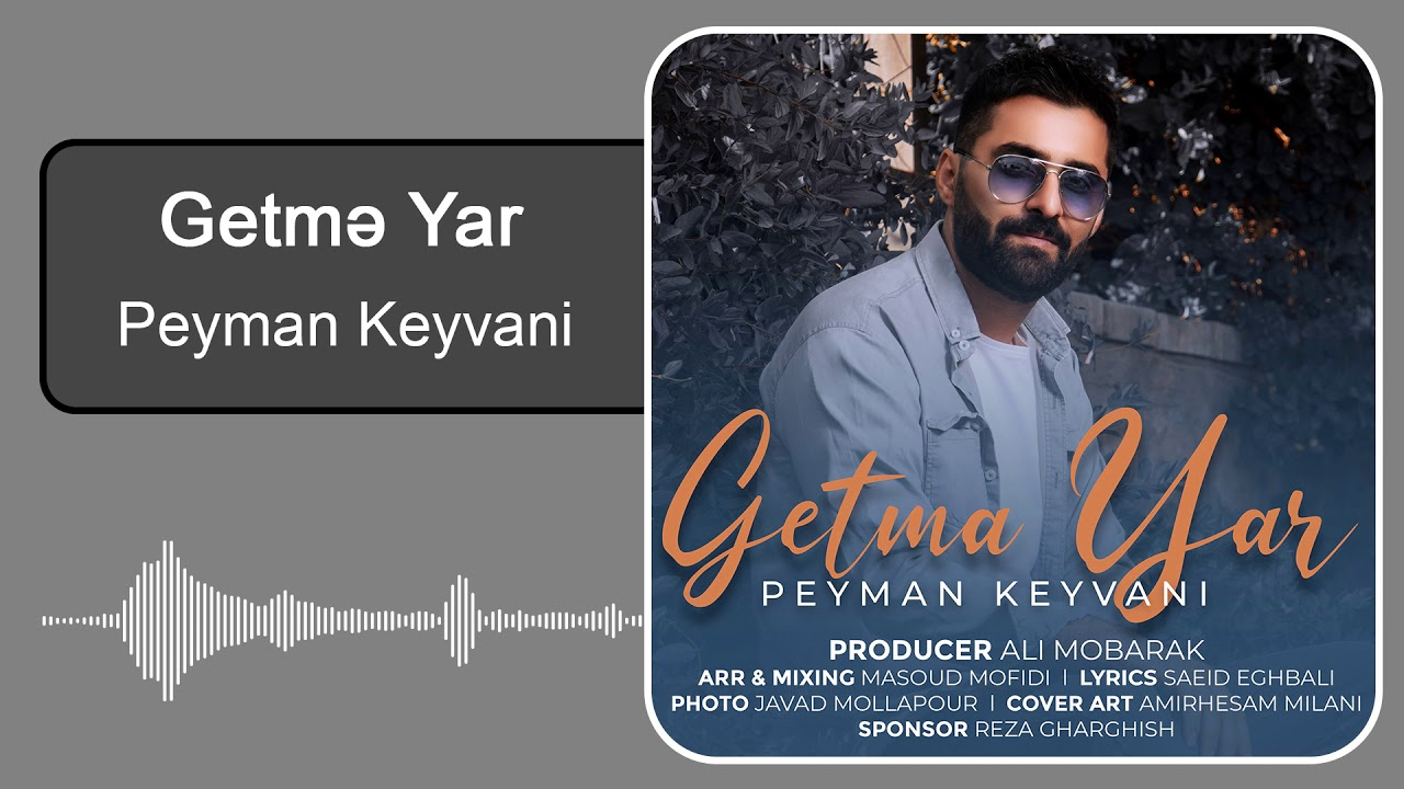 Peyman Keyvani - Getmə yar | پیمان کیوانی - گئتمه یار