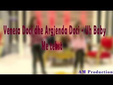 Venesa Doci dhe Argjenda Doci Uh Baby me tekst Kida ft Xhensila Uh Baby