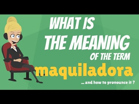 What is MAQUILADORA? What does MAQUILADORA mean? MAQUILADORA meaning, definition & explanation