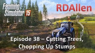 Farming Simulator 15 E38 - Logging and Grinding Stumps