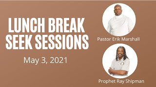 Lunch Break Seek Session with Pastor Erik Marshall & Prophet Ray Shipman