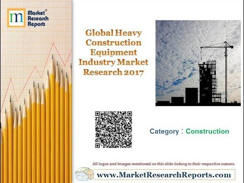 Global Heavy Construction Equipment Industry Market Research 2017