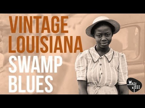 Louisiana Swamp Blues - Birth of Rhythm & Blues Playlist, down in Louisiana, Zydeco & Cajun Blues