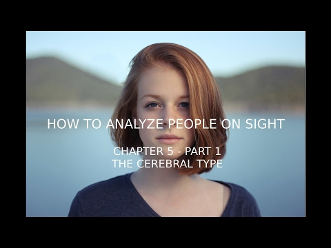 How to Analyze People on Sight - Chapter 5 Part 1 - The Cerebral Type