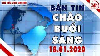Tin tức | Chào buổi sáng | Tin tức Việt Nam mới nhất hôm nay 18/01/2020 | TT24h