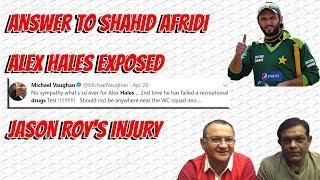 Answer to Shahid Afridi | Alex hales EXPOSED | Jason Roy's Injury