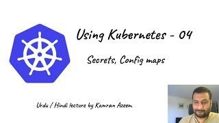 [Urdu/Hindi/اردو] Using Kubernetes - 04 - Secrets and Config maps