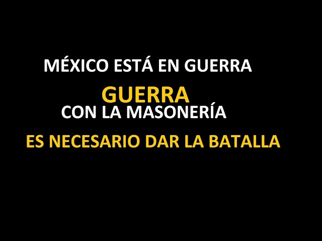 México está en guerra con la #MASONERÍA. Católico de la batalla