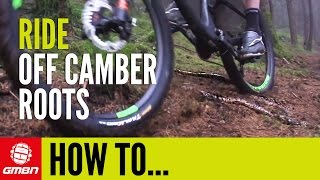 How To Ride Off Camber Roots Like A Pro | Mountain Bike Skills