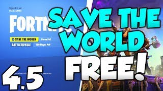 *NEW* How To Get FORTNITE SAVE THE WORLD FOR FREE GLITCH! 4.5 UPDATE