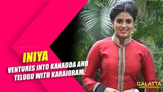 Iniya ventures into Kanadda and Telugu with Karaioram