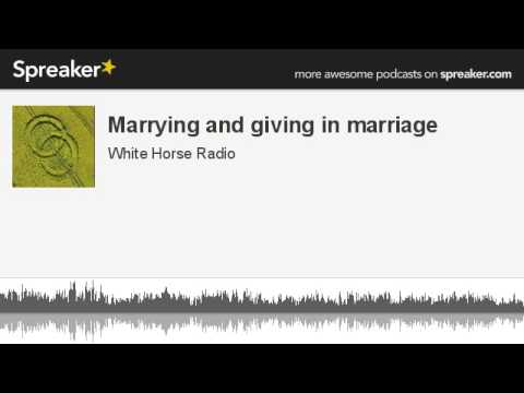 Marrying and giving in marriage (made with Spreaker)