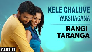 Kele Cheluve (Yakshagana) Full Song (Audio) || RangiTaranga || Nirup Bhandari, Radhika Chethan