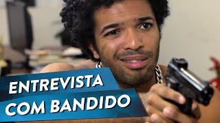 ENTREVISTA COM BANDIDO