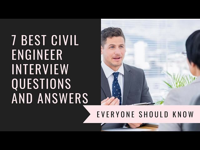 7 Best Civil Engineer Interview Questions and Answers You Should Know.